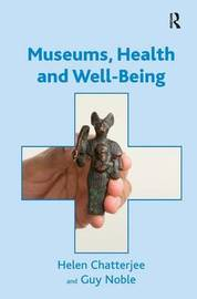 Museums, Health and Well-Being by Helen J. Chatterjee