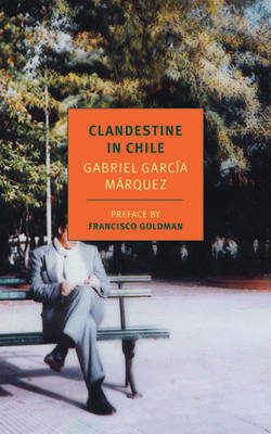 Clandestine In Chile by Gabriel Garcia Marquez