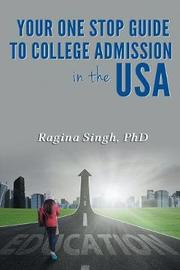 Your One Stop Guide to College Admission in the USA by Phd Ragina Singh image