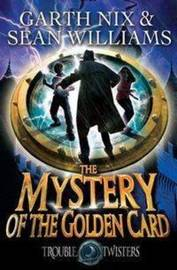 The Mystery of the Golden Card: Troubletwisters 3 by Garth Nix