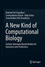 A New Kind of Computational Biology by Parimal Pal Chaudhuri