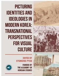 Picturing Identities and Ideologies in Modern Korea by Kyunghee Pyun
