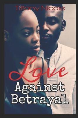 Love against Betrayal by Tiffany Nicole Scott