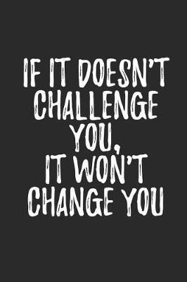 If It Doesn't Challenge You It Won't Change You by Hafiz Aldino