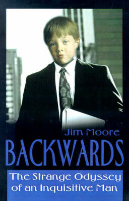 Backwards: The Strange Odyssey of an Inquisitive Man by Jim Moore image