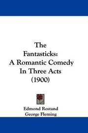 The Fantasticks: A Romantic Comedy in Three Acts (1900) by Edmond Rostand
