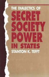 The Dialectics Of Secret Society Power In States by Stanton K. Tefft image