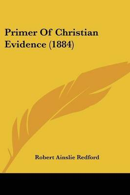 Primer of Christian Evidence (1884) by Robert Ainslie Redford image