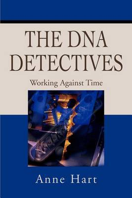 The DNA Detectives: Working Against Time by Anne Hart image