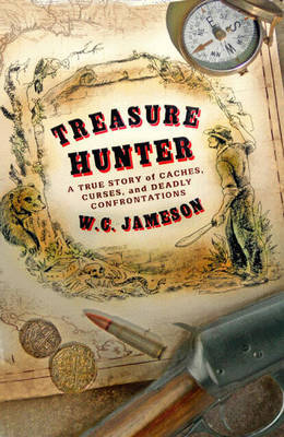 Treasure Hunter: A True Story of Caches, Curses, and Deadly Confrontations by W.C. Jameson image