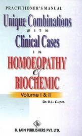Unique Combinations with Clinical Cases in Homoeopathy & Biochemic: Volume I & II by R.L. Gupta image