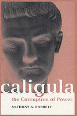 Caligula: The Corruption of Power by Anthony A. Barrett image