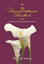 The Funeral Celebrant's Handbook by Barry H. Young