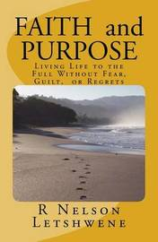 Faith and Purpose: Living Life to the Full Without Fear, Guilt, or Regrets by MR R Nelson Letshwene image