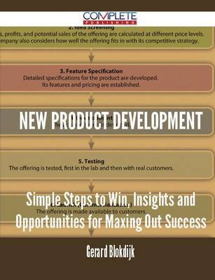 New Product Development - Simple Steps to Win, Insights and Opportunities for Maxing Out Success by Gerard Blokdijk image
