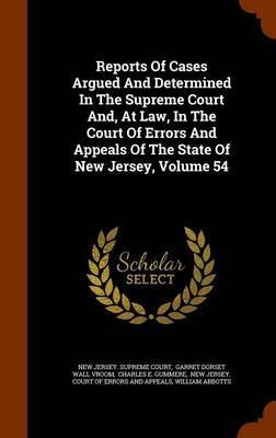 Reports of Cases Argued and Determined in the Supreme Court And, at Law, in the Court of Errors and Appeals of the State of New Jersey, Volume 54