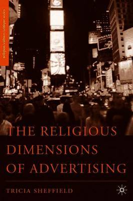 The Religious Dimensions of Advertising by Tricia Sheffield