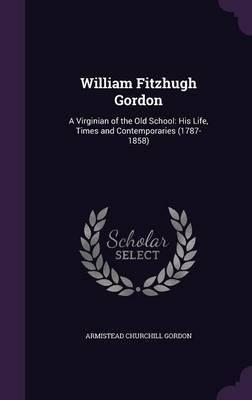 William Fitzhugh Gordon by Armistead Churchill Gordon