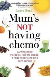 Mum's Not Having Chemo by Laura Bond