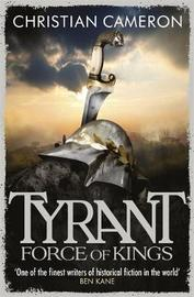 Tyrant: Force of Kings by Christian Cameron