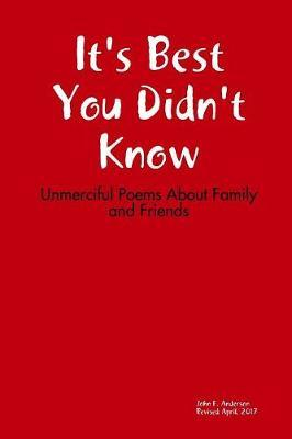 It's Best You Didn't Know: Unmerciful Poems About Family and Friends by John Anderson