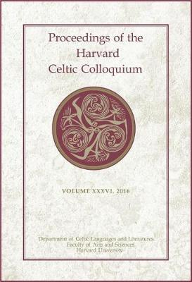 Proceedings of the Harvard Celtic Colloquium, 36: 2016 by Michaela Jacques