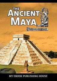 The Ancient Maya by My Ebook Publishing House