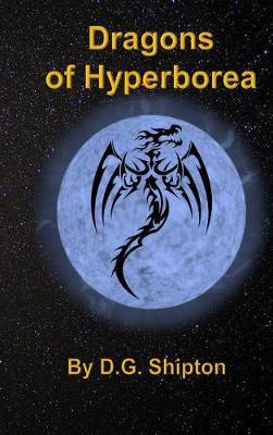 Dragons of Hyperborea by D G Shipton