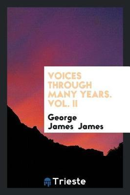 Voices Through Many Years. Vol. II by George James