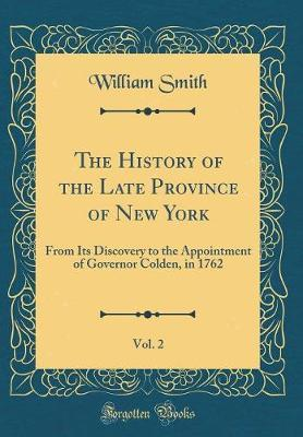 The History of the Late Province of New York, Vol. 2 by William Smith