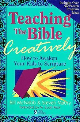 Teaching the Bible Creatively: How to Awaken Your Kids to Scripture by Bill McNabb image