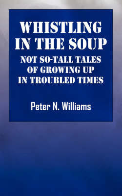 Whistlng in the Soup by Peter N. Williams