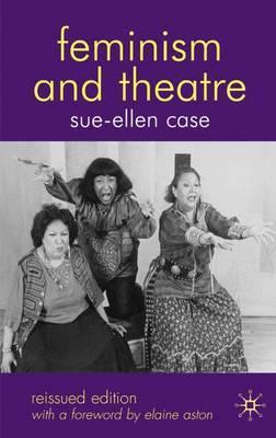 Feminism and Theatre by Sue-Ellen Case