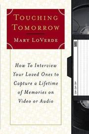 Touching Tomorrow: How to Interview Your Loved Ones to Capture a Lifetime of Memories on Vi by Mary LoVerde image