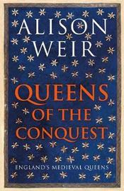 Queens of the Conquest by Alison Weir