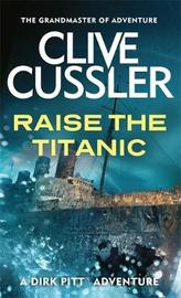 Raise the Titanic! (Dirk Pitt #4) by Clive Cussler