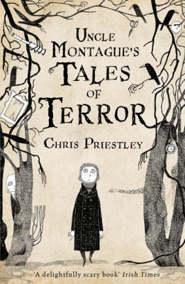 Uncle Montague's Tales of Terror by Chris Priestley image