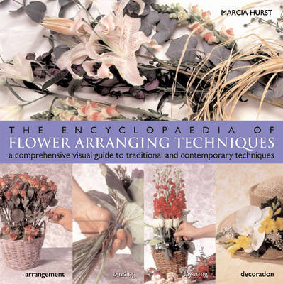 The Encyclopedia of Flower Arranging Techniques by Marcia Hurst image