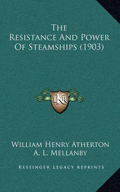 The Resistance and Power of Steamships (1903) by William Henry Atherton