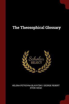 The Theosophical Glossary by Helena Petrovna Blavatsky