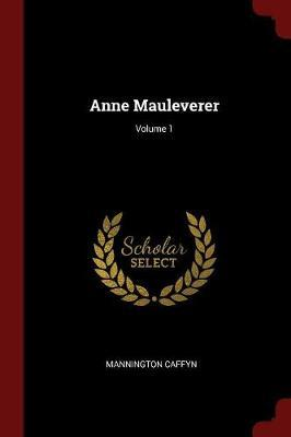Anne Mauleverer; Volume 1 by Mannington Caffyn