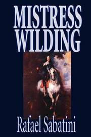 Mistress Wilding by Rafael Sabatini, Fiction by Rafael Sabatini