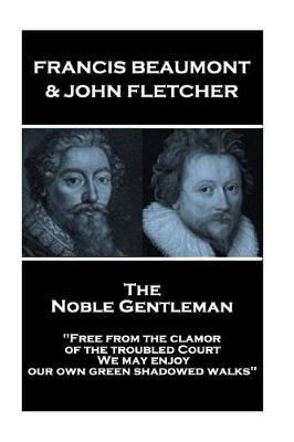 Francis Beaumont & John Fletcher - The Noble Gentleman by Francis Beaumont