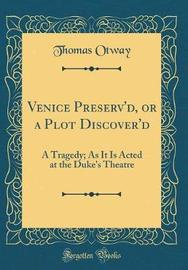 Venice Preserv'd, or a Plot Discover'd by Thomas Otway image