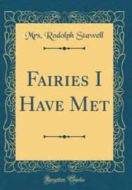 Fairies I Have Met (Classic Reprint) by Mrs Rodolph Stawell image