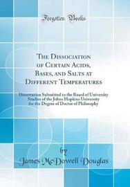 The Dissociation of Certain Acids, Bases, and Salts at Different Temperatures by James McDowell Douglas image