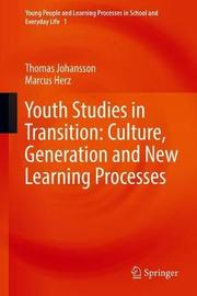 Youth Studies in Transition: Culture, Generation and New Learning Processes by Thomas Johansson