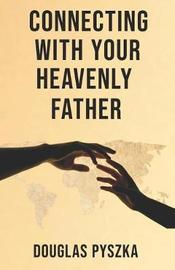 Connecting with Your Heavenly Father by Douglas Pyszka image