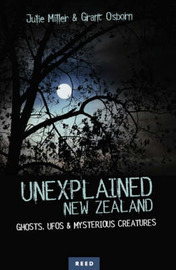 Unexplained New Zealand: Ghosts, UFOs and Mysterious Creatures by Julie Miller image
