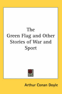 The Green Flag and Other Stories of War and Sport by Arthur Conan Doyle image